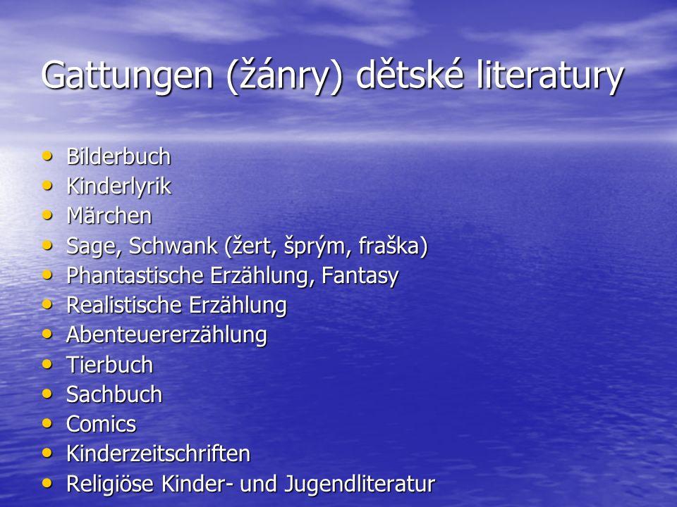 Gattungen (žánry) dětské literatury Bilderbuch Bilderbuch Kinderlyrik Kinderlyrik Märchen Märchen Sage, Schwank (žert, šprým, fraška) Sage, Schwank (ž
