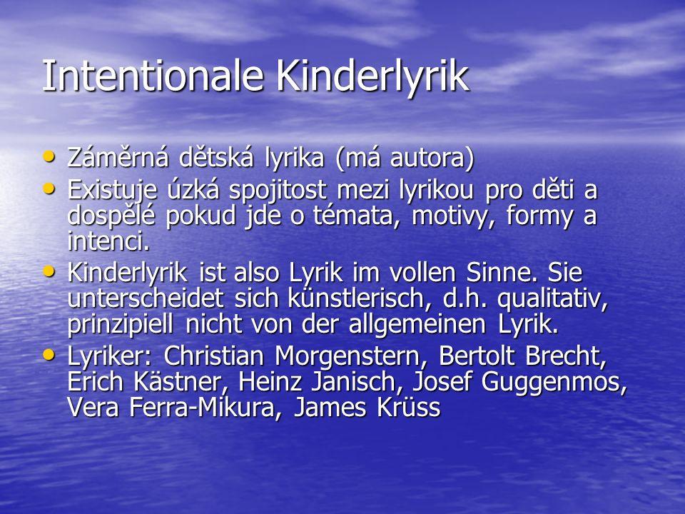 Intentionale Kinderlyrik Záměrná dětská lyrika (má autora) Záměrná dětská lyrika (má autora) Existuje úzká spojitost mezi lyrikou pro děti a dospělé p