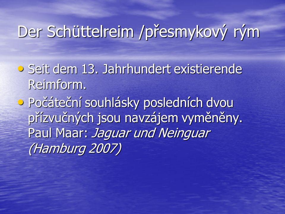 Der Schüttelreim /přesmykový rým Seit dem 13. Jahrhundert existierende Reimform. Seit dem 13. Jahrhundert existierende Reimform. Počáteční souhlásky p
