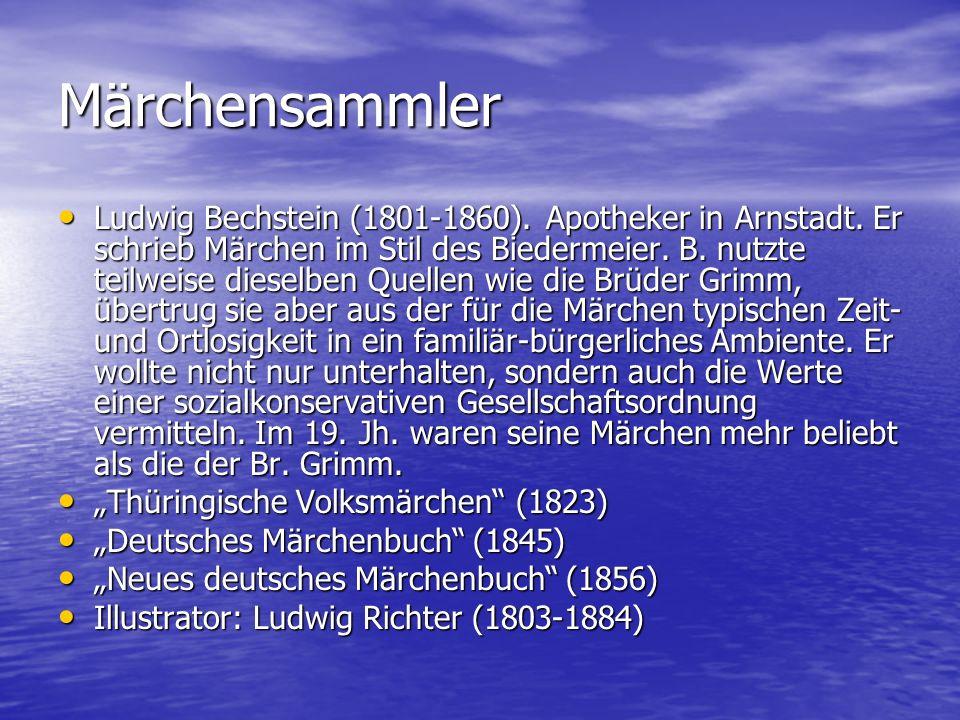 Märchensammler Ludwig Bechstein (1801-1860). Apotheker in Arnstadt. Er schrieb Märchen im Stil des Biedermeier. B. nutzte teilweise dieselben Quellen