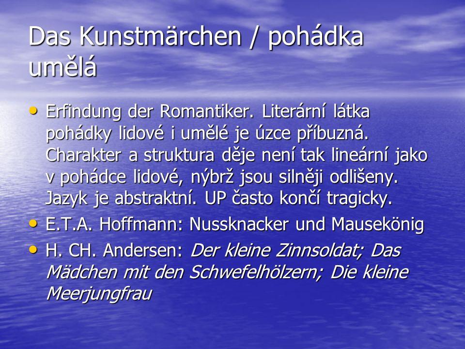 Das Kunstmärchen / pohádka umělá Erfindung der Romantiker. Literární látka pohádky lidové i umělé je úzce příbuzná. Charakter a struktura děje není ta