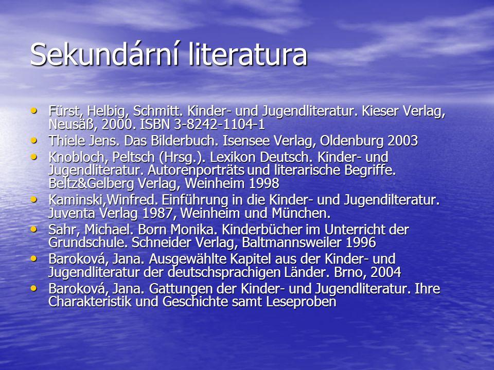 Sekundární literatura Fürst, Helbig, Schmitt. Kinder- und Jugendliteratur. Kieser Verlag, Neusäß, 2000. ISBN 3-8242-1104-1 Fürst, Helbig, Schmitt. Kin