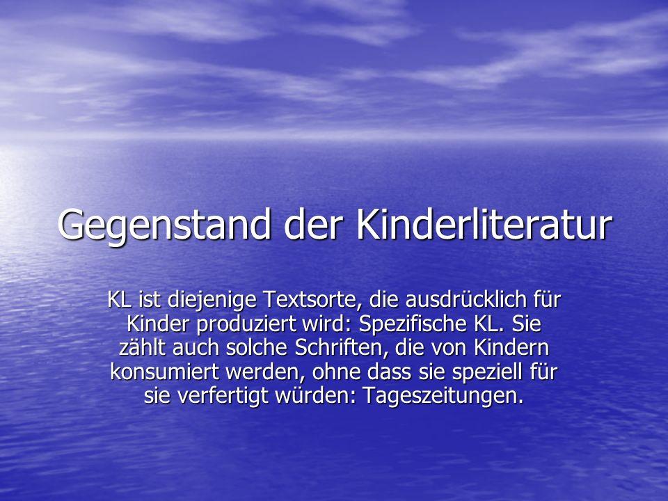 Gegenstand der Kinderliteratur KL ist diejenige Textsorte, die ausdrücklich für Kinder produziert wird: Spezifische KL. Sie zählt auch solche Schrifte