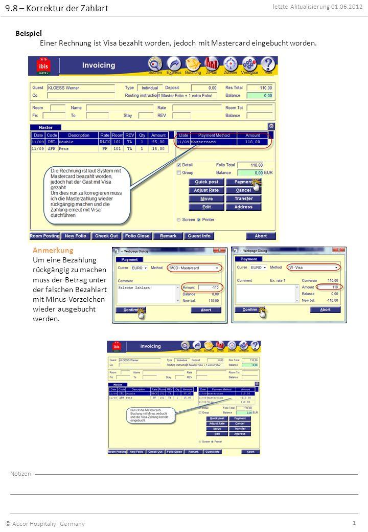 letzte Aktualisierung 01.06.2012 © Accor Hospitaliy Germany Notizen 1 9.8 – Korrektur der Zahlart Beispiel Einer Rechnung ist Visa bezahlt worden, jedoch mit Mastercard eingebucht worden.