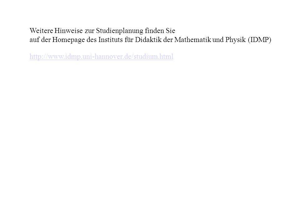 Weitere Hinweise zur Studienplanung finden Sie auf der Homepage des Instituts für Didaktik der Mathematik und Physik (IDMP) http://www.idmp.uni-hannov