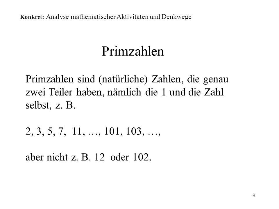 9 Primzahlen Primzahlen sind (natürliche) Zahlen, die genau zwei Teiler haben, nämlich die 1 und die Zahl selbst, z. B. 2, 3, 5, 7, 11, …, 101, 103, …