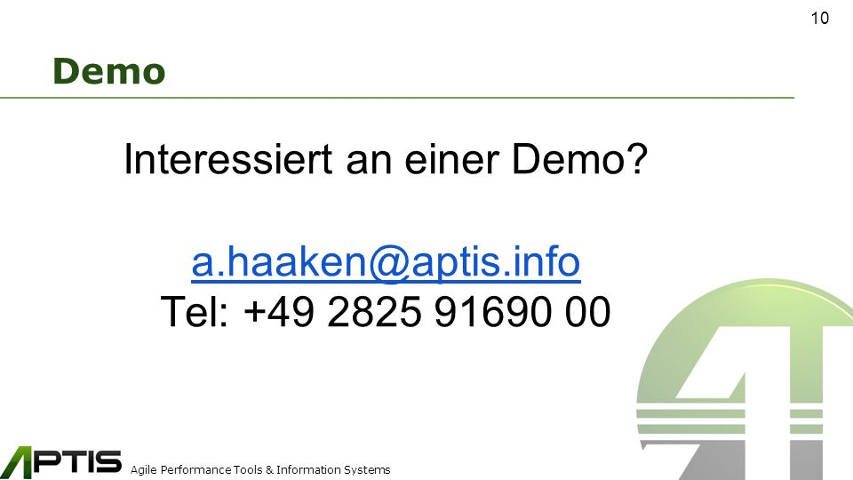 Agile Performance Tools & Information Systems 10 Demo Interessiert an einer Demo.