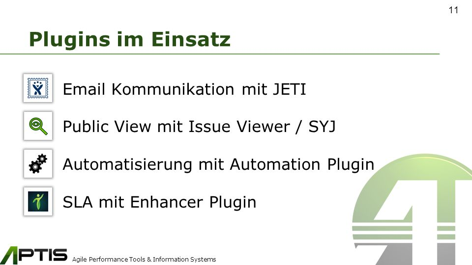 Agile Performance Tools & Information Systems Plugins im Einsatz Email Kommunikation mit JETI Public View mit Issue Viewer / SYJ Automatisierung mit Automation Plugin SLA mit Enhancer Plugin 11