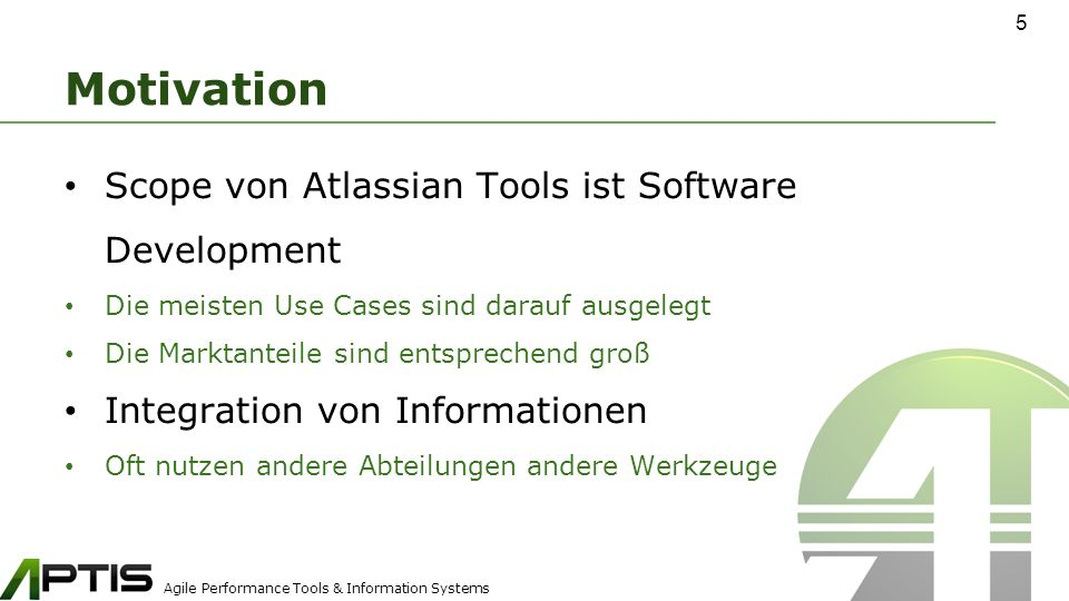 Agile Performance Tools & Information Systems Motivation Scope von Atlassian Tools ist Software Development Die meisten Use Cases sind darauf ausgeleg