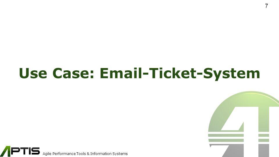 Agile Performance Tools & Information Systems Kernanforderungen Ticketbearbeitung per Kanban Board Aktueller Ticket Status via Web-View Ticket Erstellung via E-Mail o.