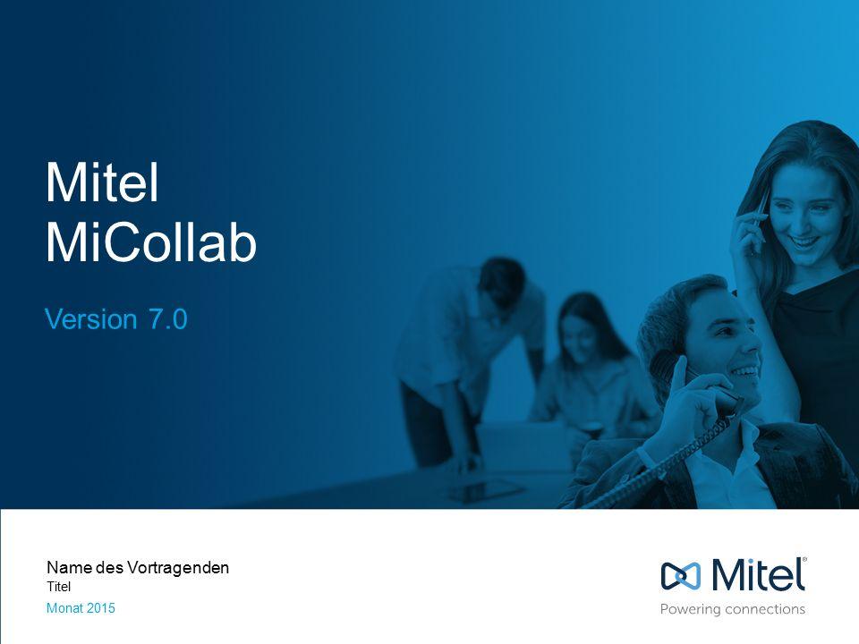 Mitel MiCollab Version 7.0 Name des Vortragenden Titel Monat 2015