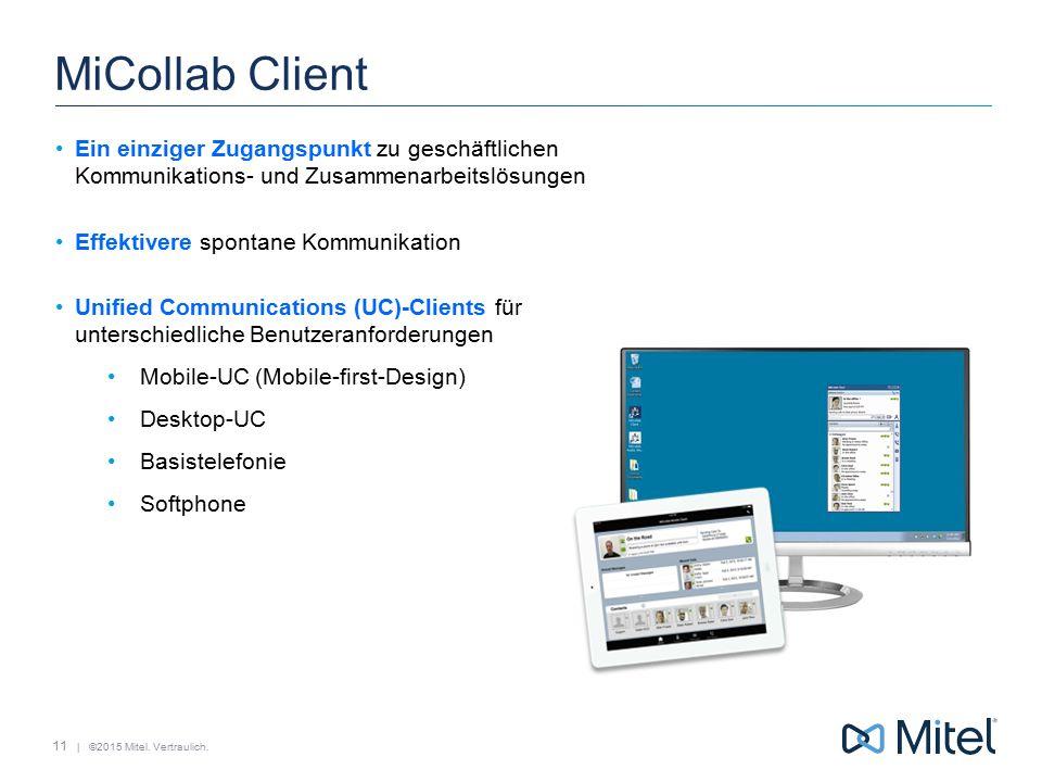 | ©2015 Mitel. Vertraulich. MiCollab Client Ein einziger Zugangspunkt zu geschäftlichen Kommunikations- und Zusammenarbeitslösungen Effektivere sponta