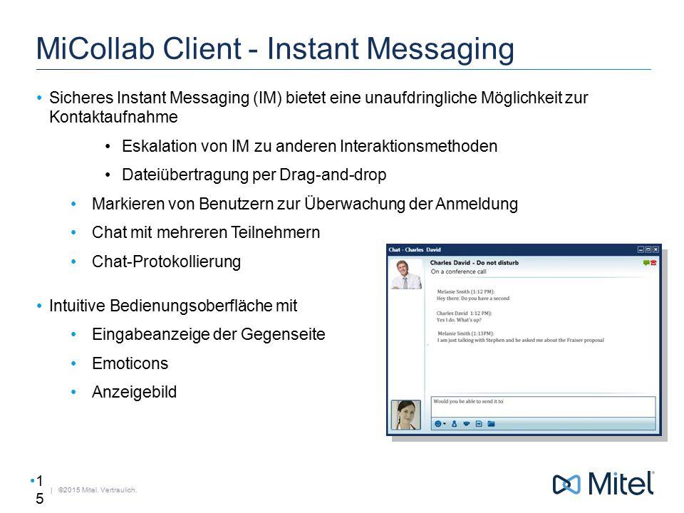 | ©2015 Mitel. Vertraulich. MiCollab Client - Instant Messaging Sicheres Instant Messaging (IM) bietet eine unaufdringliche Möglichkeit zur Kontaktauf