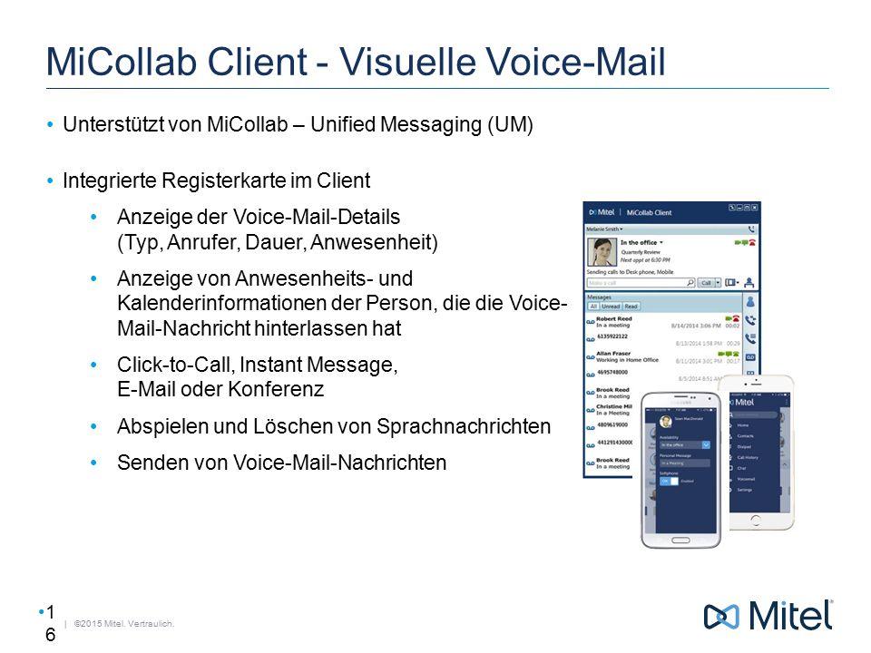 | ©2015 Mitel. Vertraulich. MiCollab Client - Visuelle Voice-Mail Unterstützt von MiCollab – Unified Messaging (UM) Integrierte Registerkarte im Clien