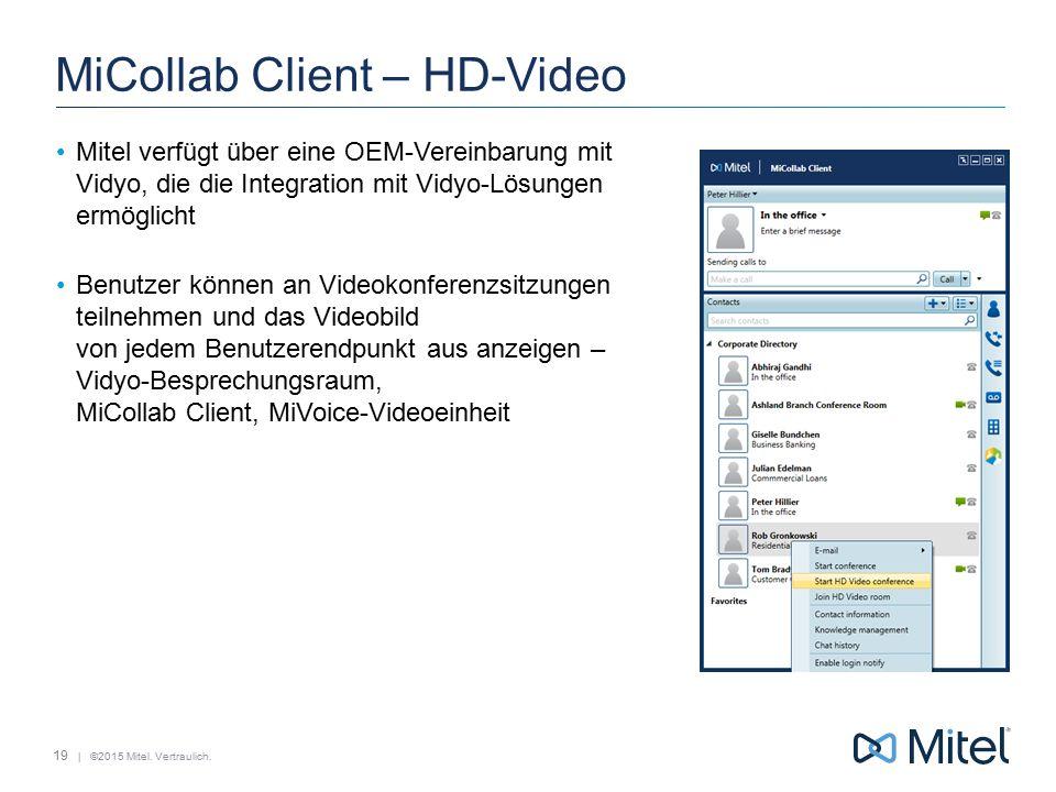 | ©2015 Mitel. Vertraulich. MiCollab Client – HD-Video 19 Mitel verfügt über eine OEM-Vereinbarung mit Vidyo, die die Integration mit Vidyo-Lösungen e