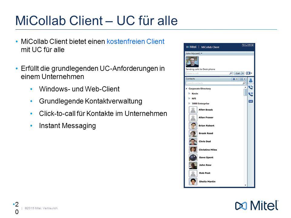 | ©2015 Mitel. Vertraulich. MiCollab Client – UC für alle MiCollab Client bietet einen kostenfreien Client mit UC für alle Erfüllt die grundlegenden U