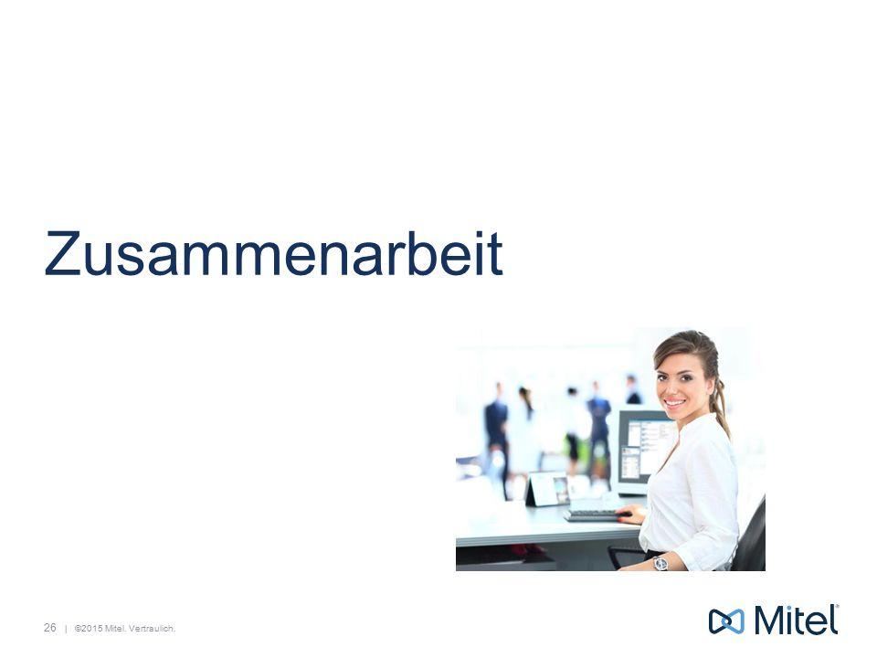   ©2015 Mitel. Vertraulich. Zusammenarbeit 26