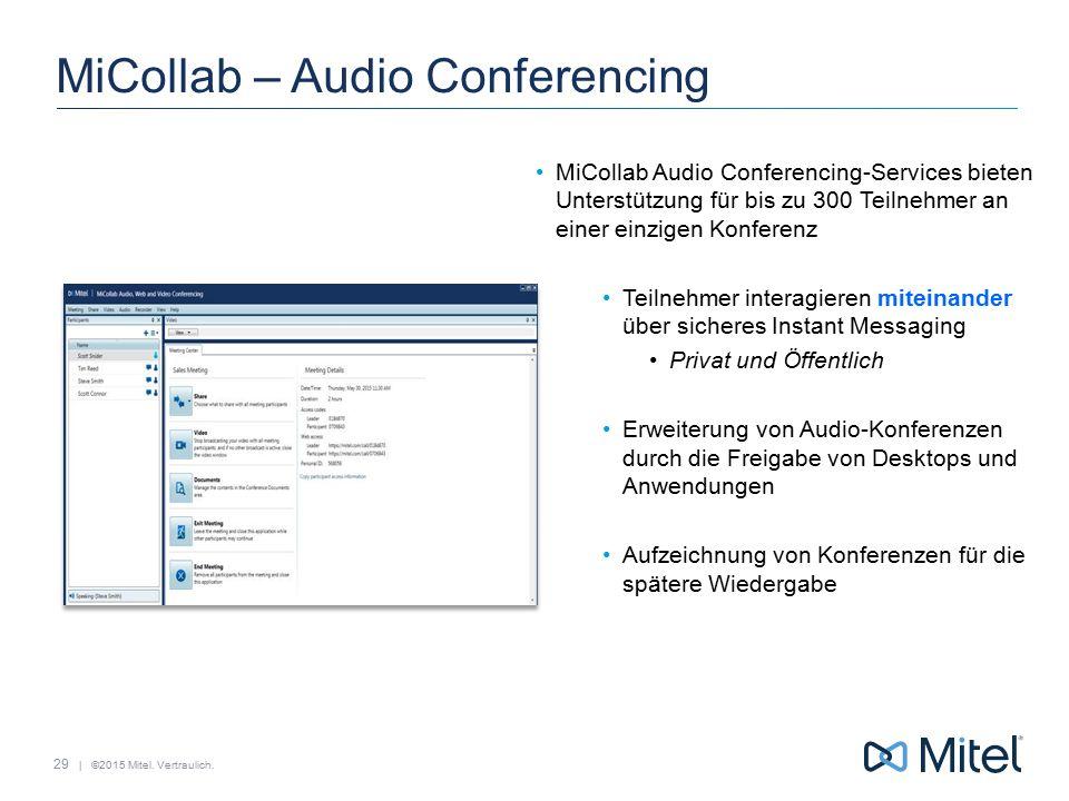 | ©2015 Mitel. Vertraulich. MiCollab Audio Conferencing-Services bieten Unterstützung für bis zu 300 Teilnehmer an einer einzigen Konferenz Teilnehmer