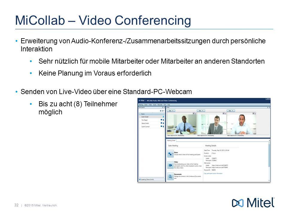 | ©2015 Mitel. Vertraulich. MiCollab – Video Conferencing Erweiterung von Audio-Konferenz-/Zusammenarbeitssitzungen durch persönliche Interaktion Sehr