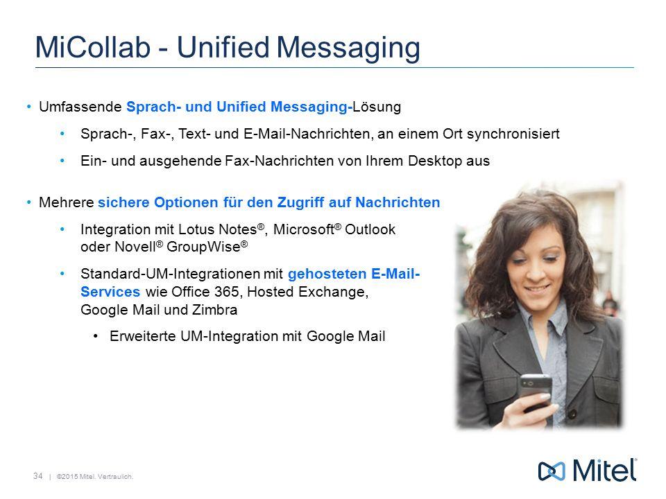 | ©2015 Mitel. Vertraulich. MiCollab - Unified Messaging Umfassende Sprach- und Unified Messaging-Lösung Sprach-, Fax-, Text- und E-Mail-Nachrichten,