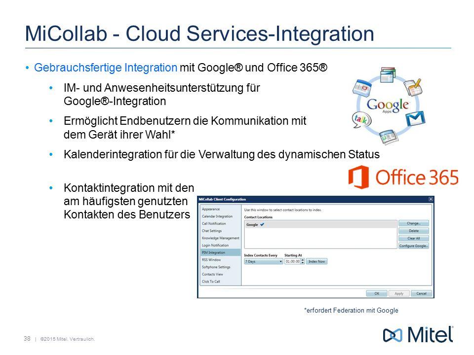 | ©2015 Mitel. Vertraulich. MiCollab - Cloud Services-Integration Gebrauchsfertige Integration mit Google® und Office 365® IM- und Anwesenheitsunterst