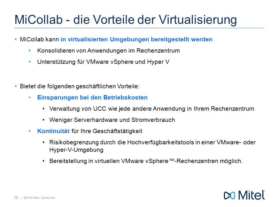 | ©2015 Mitel. Vertraulich. MiCollab - die Vorteile der Virtualisierung MiCollab kann in virtualisierten Umgebungen bereitgestellt werden Konsolidiere