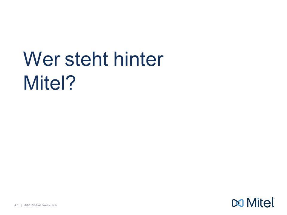 | ©2015 Mitel. Vertraulich. Wer steht hinter Mitel? 45