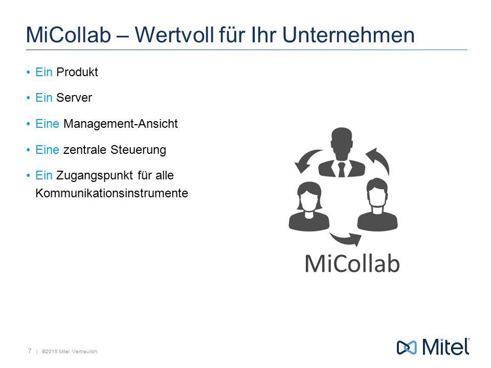 | ©2015 Mitel. Vertraulich. Business Reporting MiCollab – Wertvoll für Ihr Unternehmen Ein Produkt Ein Server Eine Management-Ansicht Eine zentrale St