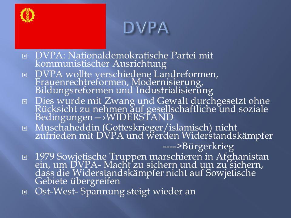  DVPA: Nationaldemokratische Partei mit kommunistischer Ausrichtung  DVPA wollte verschiedene Landreformen, Frauenrechtreformen, Modernisierung, Bil