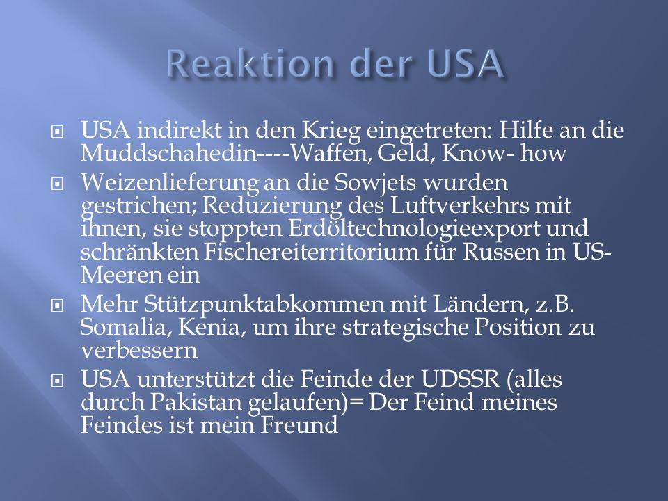  USA indirekt in den Krieg eingetreten: Hilfe an die Muddschahedin----Waffen, Geld, Know- how  Weizenlieferung an die Sowjets wurden gestrichen; Red