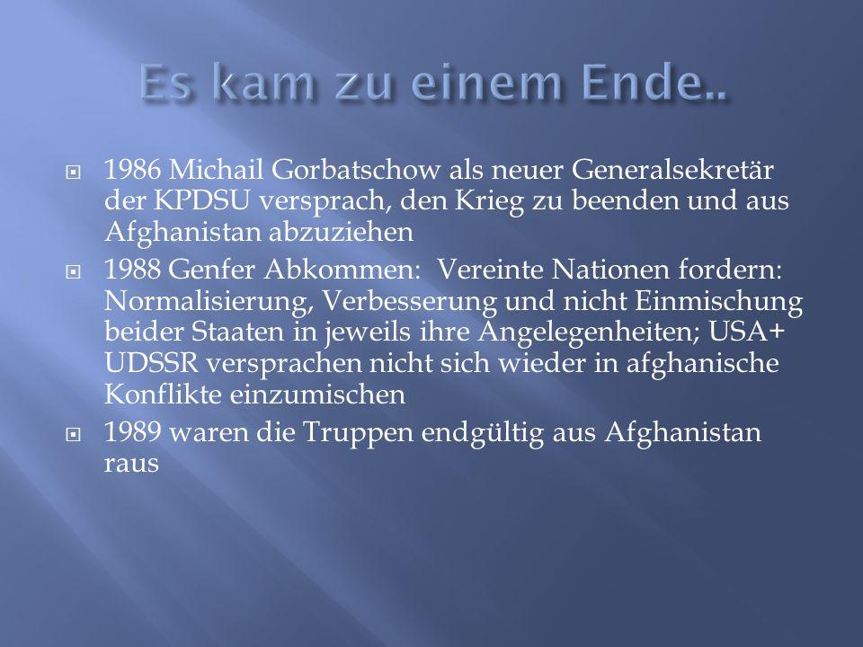  1986 Michail Gorbatschow als neuer Generalsekretär der KPDSU versprach, den Krieg zu beenden und aus Afghanistan abzuziehen  1988 Genfer Abkommen: