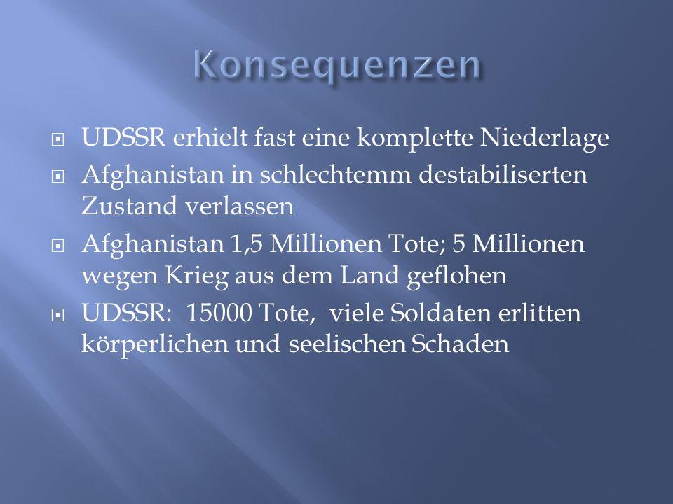  UDSSR erhielt fast eine komplette Niederlage  Afghanistan in schlechtemm destabiliserten Zustand verlassen  Afghanistan 1,5 Millionen Tote; 5 Mill