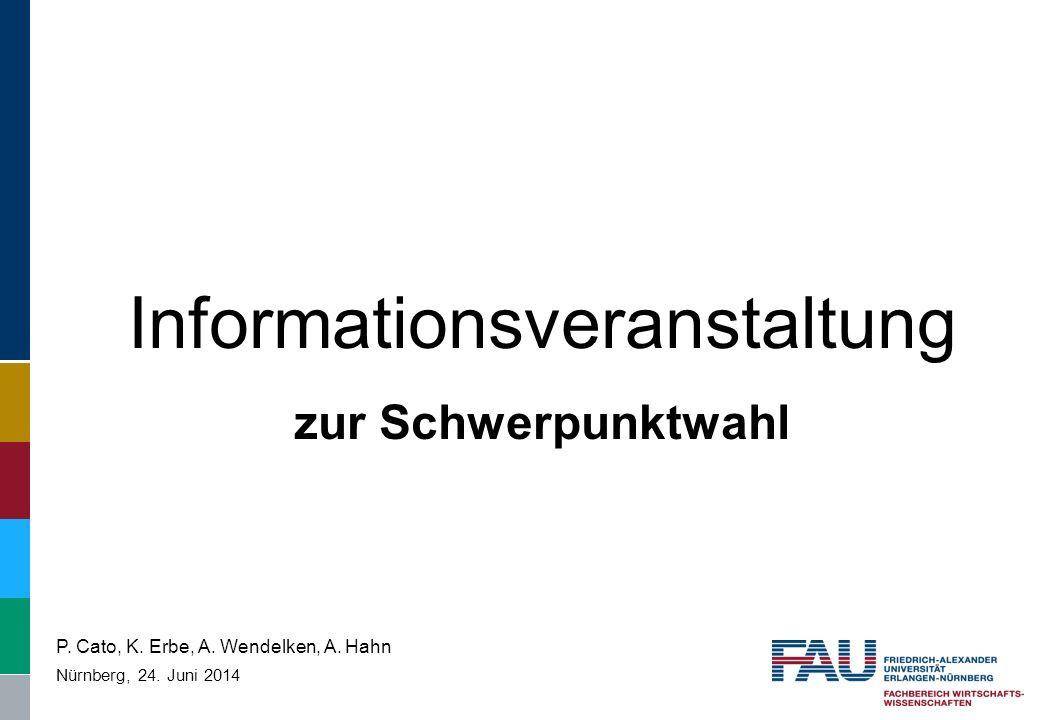 Informationsveranstaltung zur Schwerpunktwahl Nürnberg, 24. Juni 2014 P. Cato, K. Erbe, A. Wendelken, A. Hahn