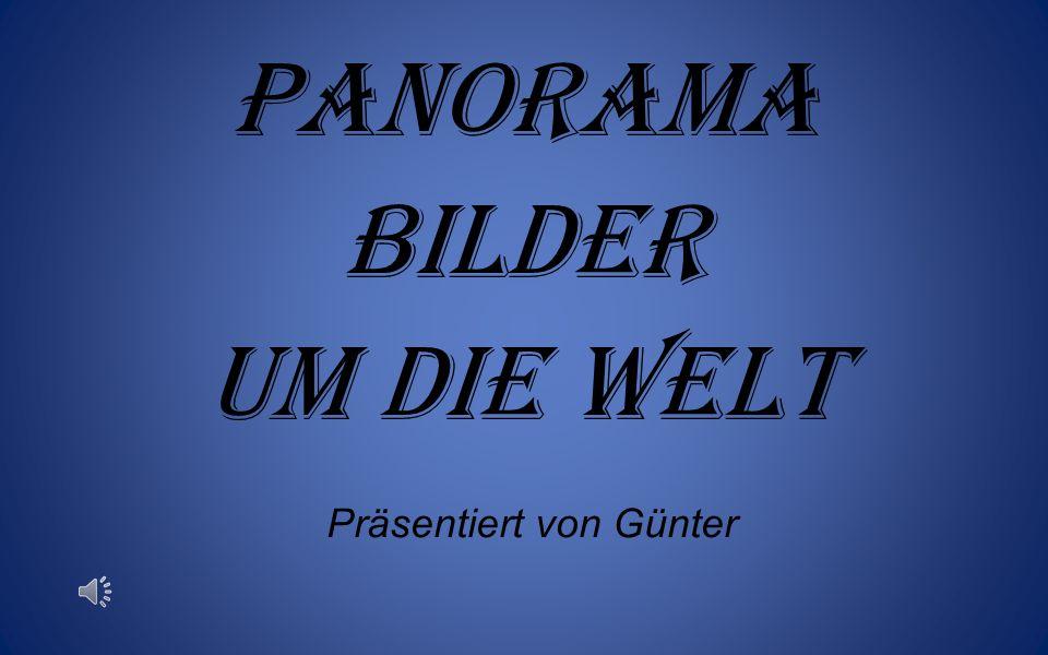 Präsentiert von Günter Panorama Bilder Um die welt