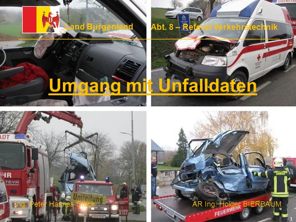 1 Ing. Peter Hannes SteckAR Ing. Holger BIERBAUM Umgang mit Unfalldaten Land Burgenland ______________________________________________________________