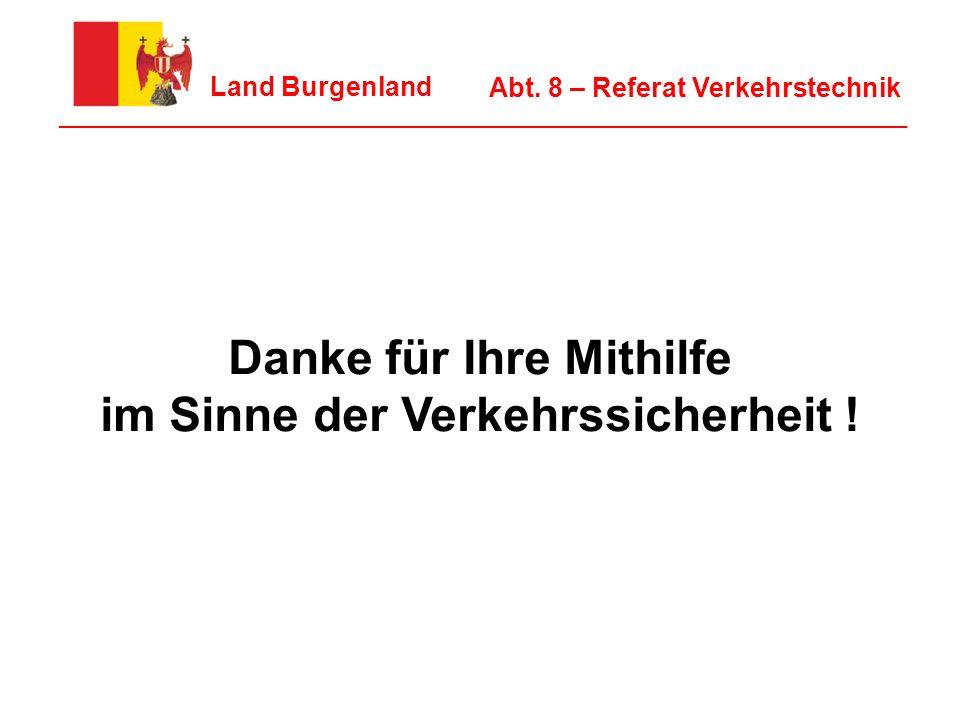 11 Land Burgenland ________________________________________________________________ Abt. 8 – Referat Verkehrstechnik Danke für Ihre Mithilfe im Sinne