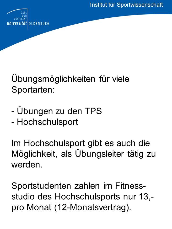 Übungsmöglichkeiten für viele Sportarten: - Übungen zu den TPS - Hochschulsport Im Hochschulsport gibt es auch die Möglichkeit, als Übungsleiter tätig zu werden.