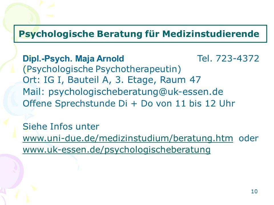 10 Dipl.-Psych. Maja Arnold Tel. 723-4372 (Psychologische Psychotherapeutin) Ort: IG I, Bauteil A, 3. Etage, Raum 47 Mail: psychologischeberatung@uk-e