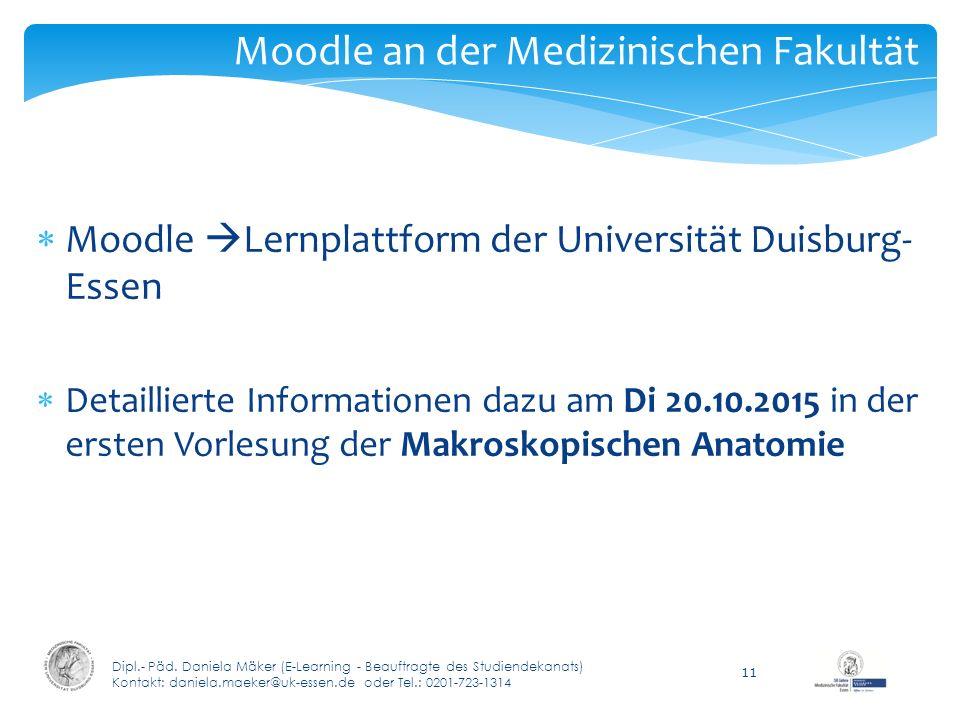 Moodle an der Medizinischen Fakultät  Moodle  Lernplattform der Universität Duisburg- Essen  Detaillierte Informationen dazu am Di 20.10.2015 in de