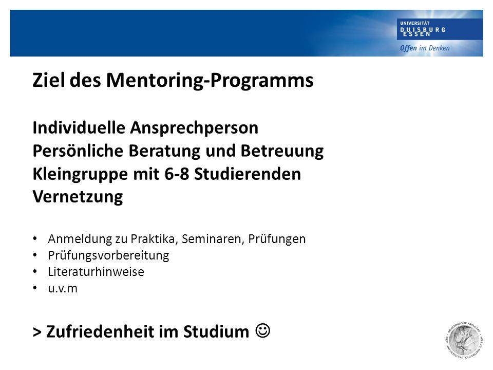 Ziel des Mentoring-Programms Individuelle Ansprechperson Persönliche Beratung und Betreuung Kleingruppe mit 6-8 Studierenden Vernetzung Anmeldung zu P