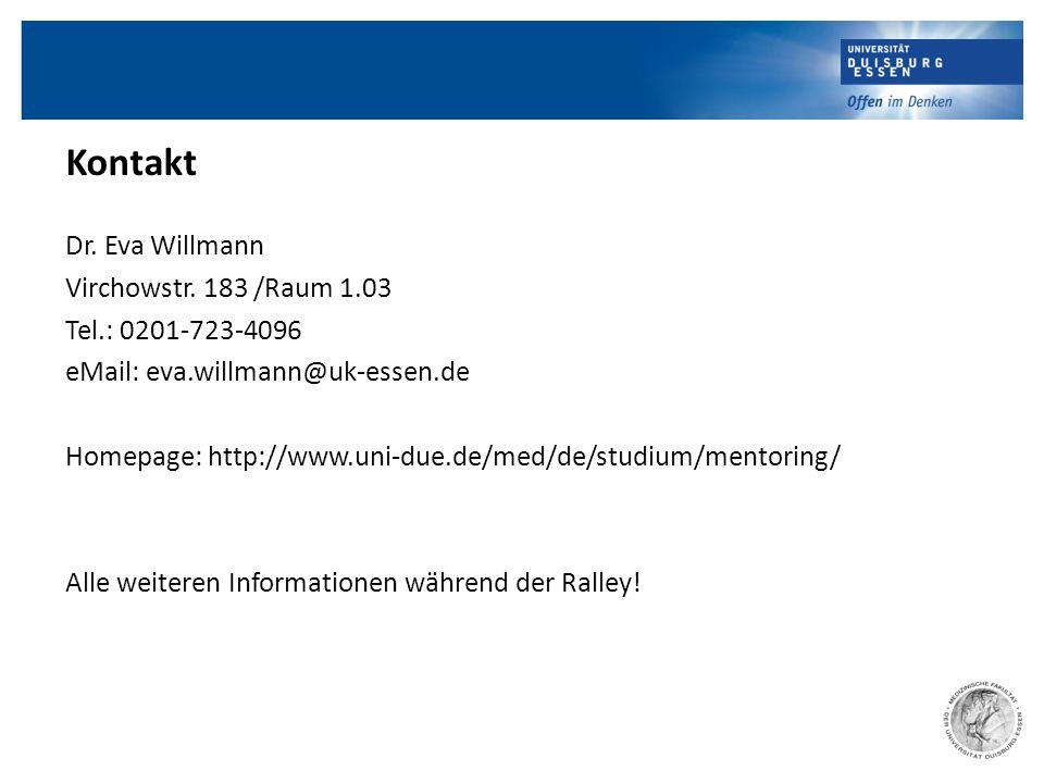 Organisationsschwierigkeiten (individuelle) Studienerfolge und -probleme (individuelle) Studienzufriedenheit Kontakt Dr. Eva Willmann Virchowstr. 183