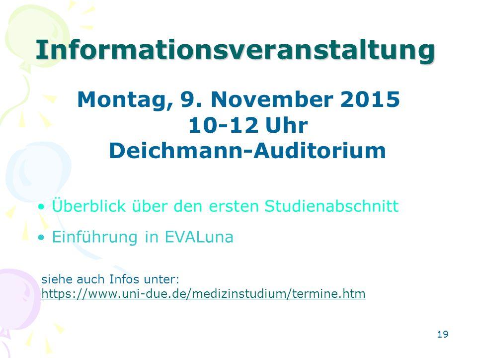 19 Informationsveranstaltung Montag, 9. November 2015 10-12 Uhr Deichmann-Auditorium Überblick über den ersten Studienabschnitt Einführung in EVALuna