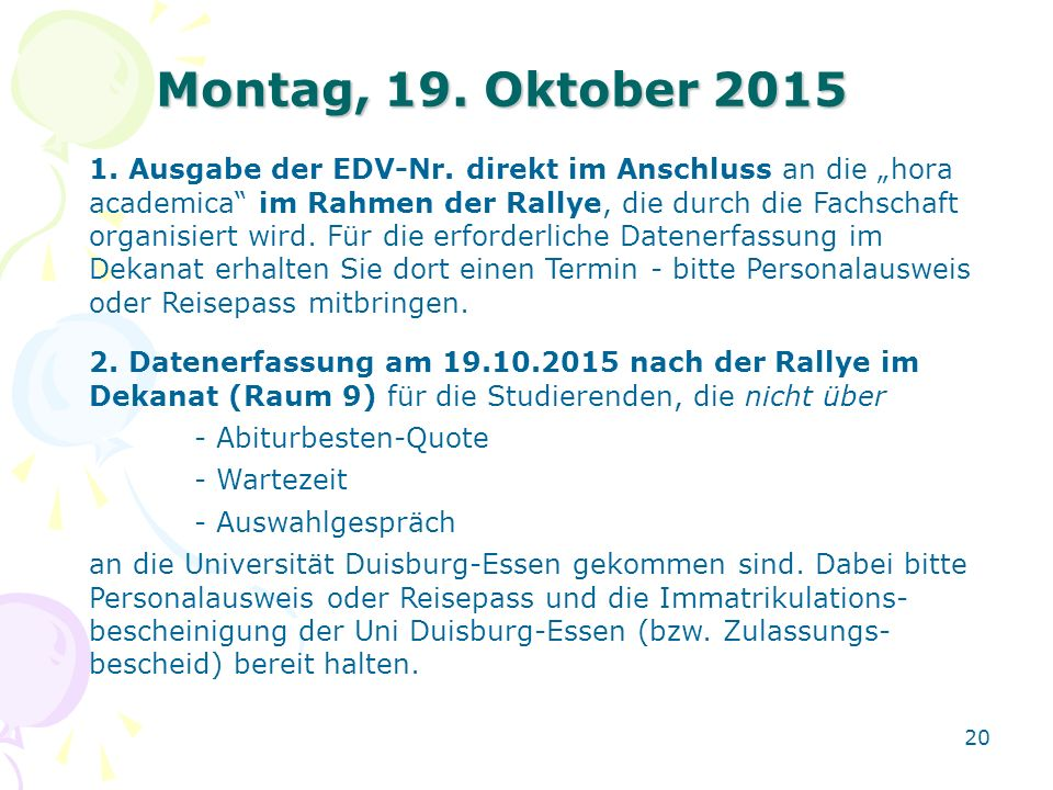 """20 Montag, 19. Oktober 2015 1. Ausgabe der EDV-Nr. direkt im Anschluss an die """"hora academica"""" im Rahmen der Rallye, die durch die Fachschaft organisi"""