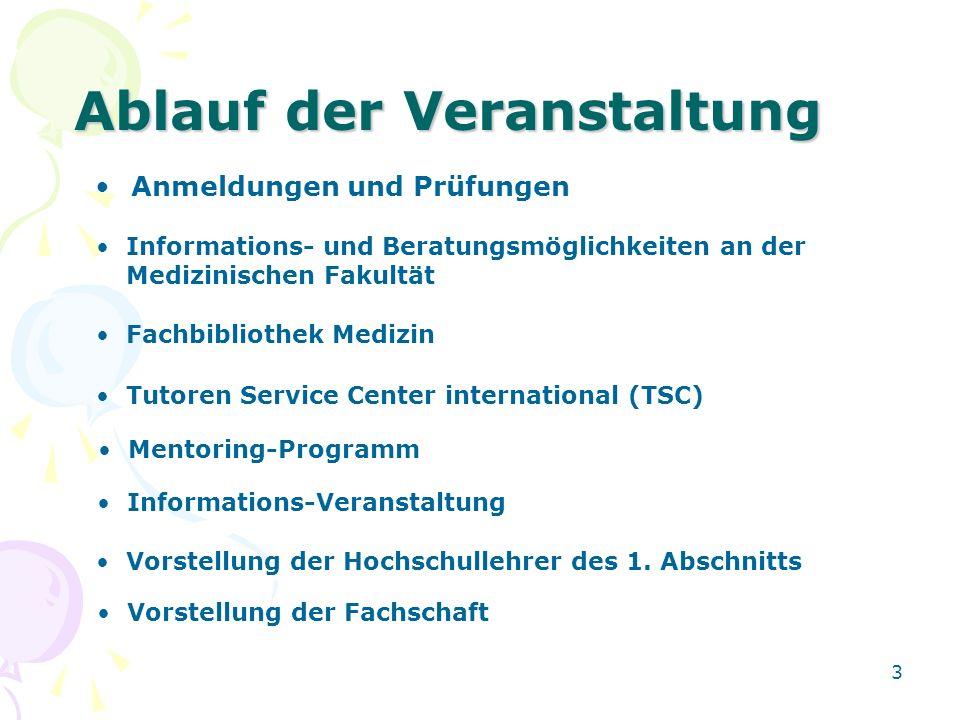 3 Ablauf der Veranstaltung Anmeldungen und Prüfungen Informations- und Beratungsmöglichkeiten an der Medizinischen Fakultät Mentoring-Programm Vorstel