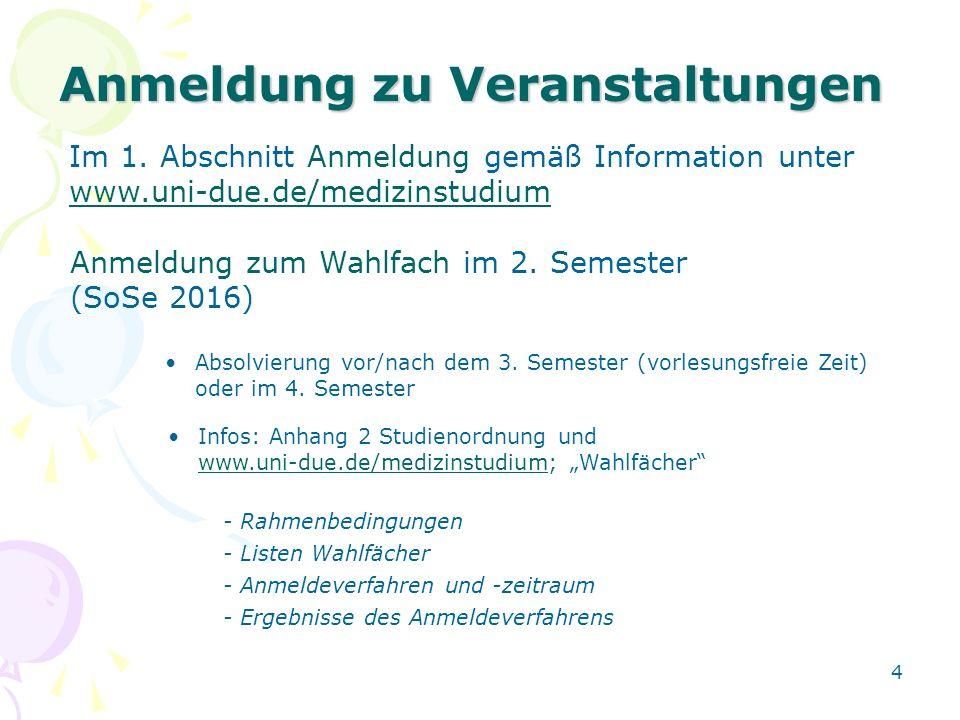 4 Anmeldung zu Veranstaltungen Im 1. Abschnitt Anmeldung gemäß Information unter www.uni-due.de/medizinstudium Anmeldung zum Wahlfach im 2. Semester (