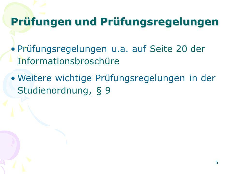 5 Prüfungen und Prüfungsregelungen Prüfungsregelungen u.a. auf Seite 20 der Informationsbroschüre Weitere wichtige Prüfungsregelungen in der Studienor