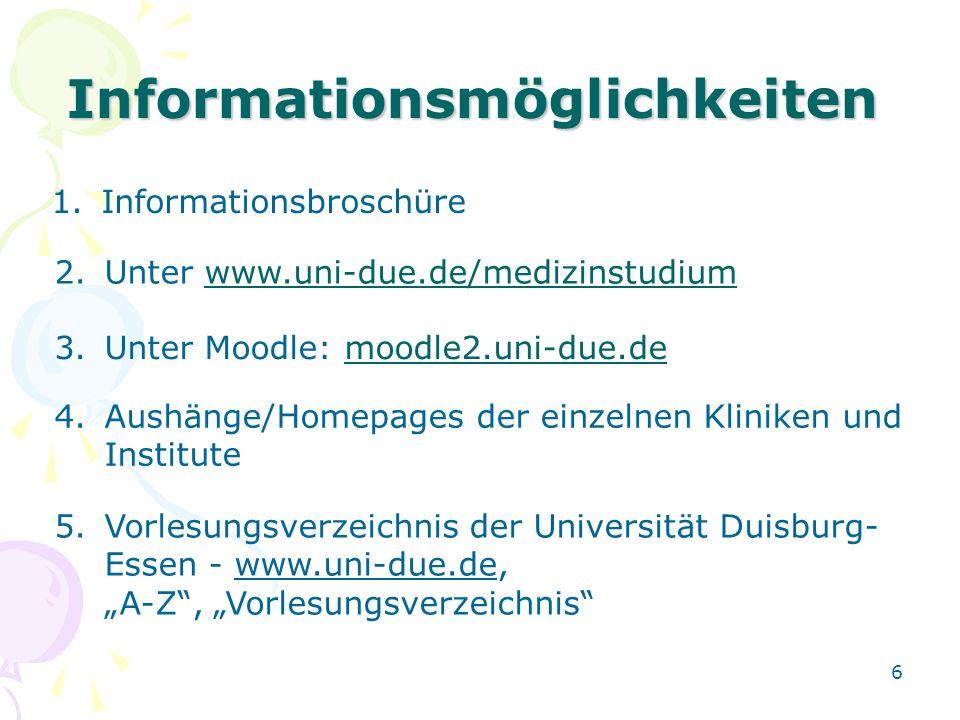 6 Informationsmöglichkeiten 1.Informationsbroschüre 2.Unter www.uni-due.de/medizinstudium 4.Aushänge/Homepages der einzelnen Kliniken und Institute 5.