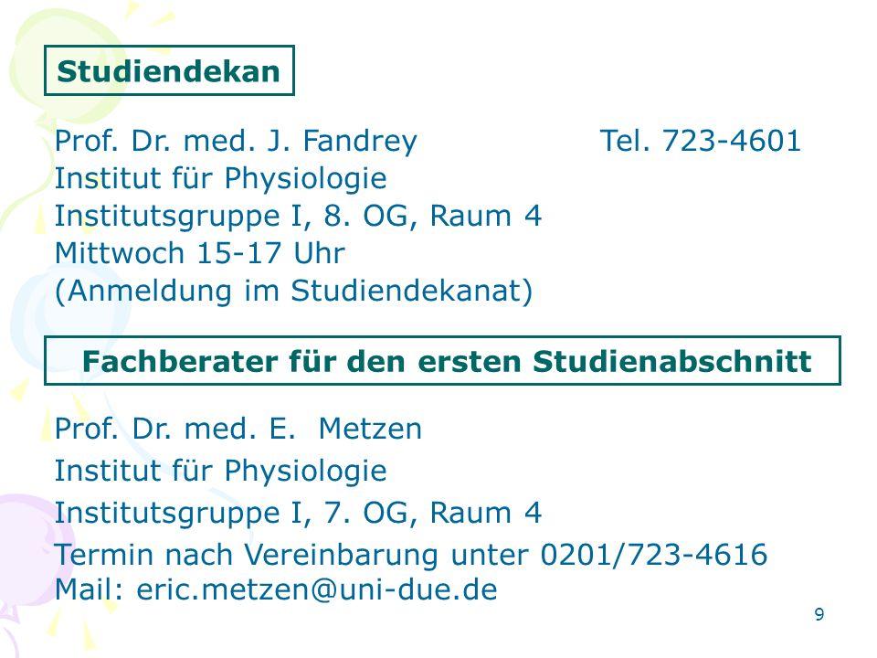 Studiendekan Prof. Dr. med. J. FandreyTel. 723-4601 Institut für Physiologie Institutsgruppe I, 8. OG, Raum 4 Mittwoch 15-17 Uhr (Anmeldung im Studien