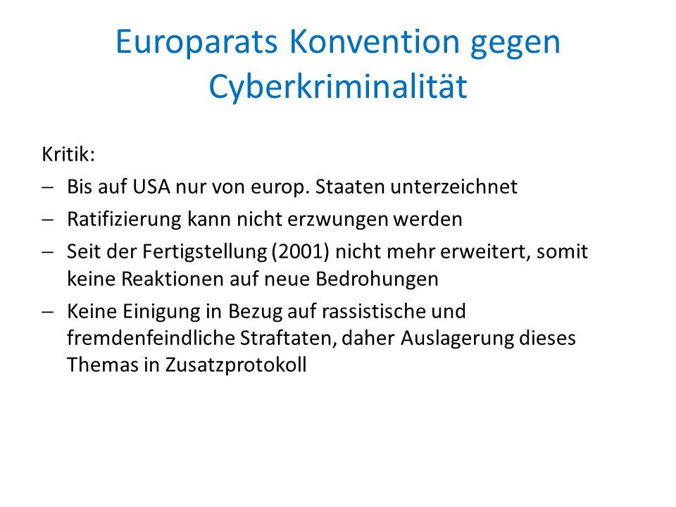 Europarats Konvention gegen Cyberkriminalität Kritik:  Bis auf USA nur von europ. Staaten unterzeichnet  Ratifizierung kann nicht erzwungen werden 