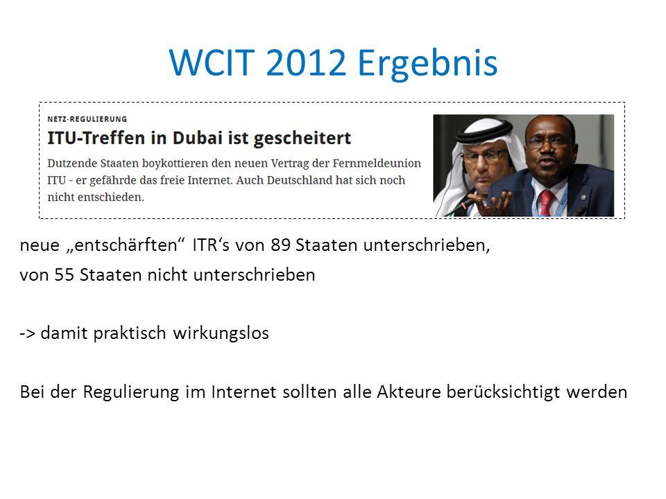 """WCIT 2012 Ergebnis neue """"entschärften ITR's von 89 Staaten unterschrieben, von 55 Staaten nicht unterschrieben -> damit praktisch wirkungslos Bei der Regulierung im Internet sollten alle Akteure berücksichtigt werden"""